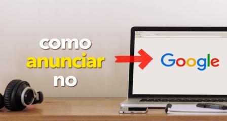 anunciar no google - Como colocar anuncio no Google na cidade onde tem o seu negocio.